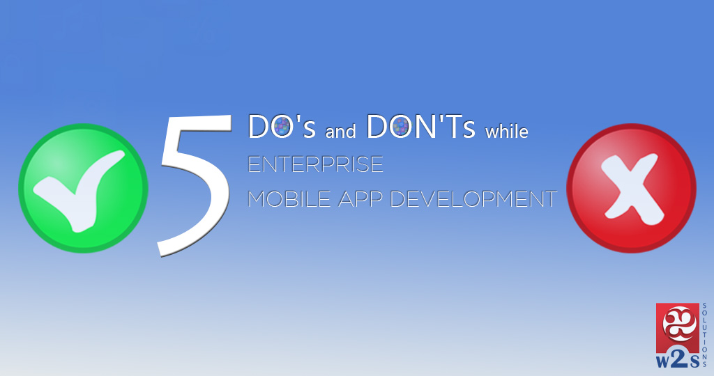DO's and DON'Ts for ENTERPRISE MOBILE APP DEVELOPMENT