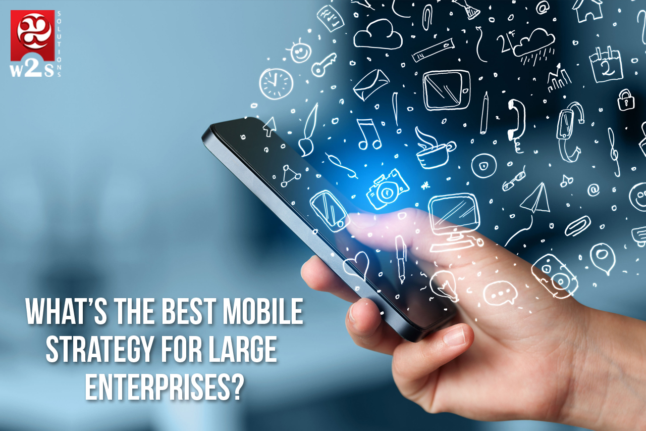 What's the best Mobile Strategy for large Enterprises ?