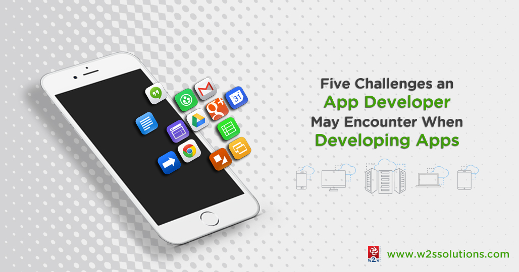 Five Challenges an App Developer May Encounter When Developing Apps