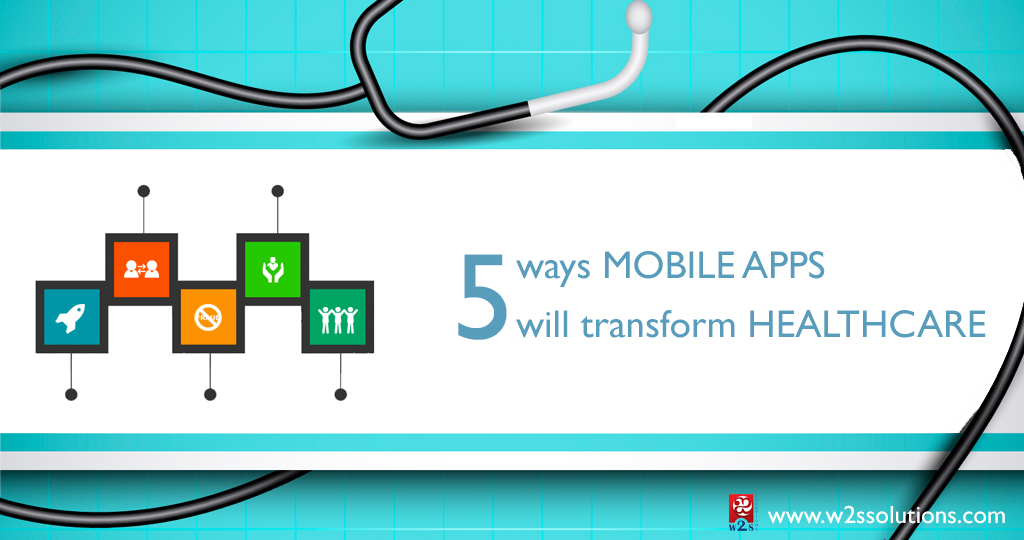 5 Ways Mobile Apps Will Transform Healthcare