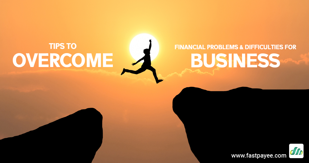 Tips to overcome financial problems and difficulties for business