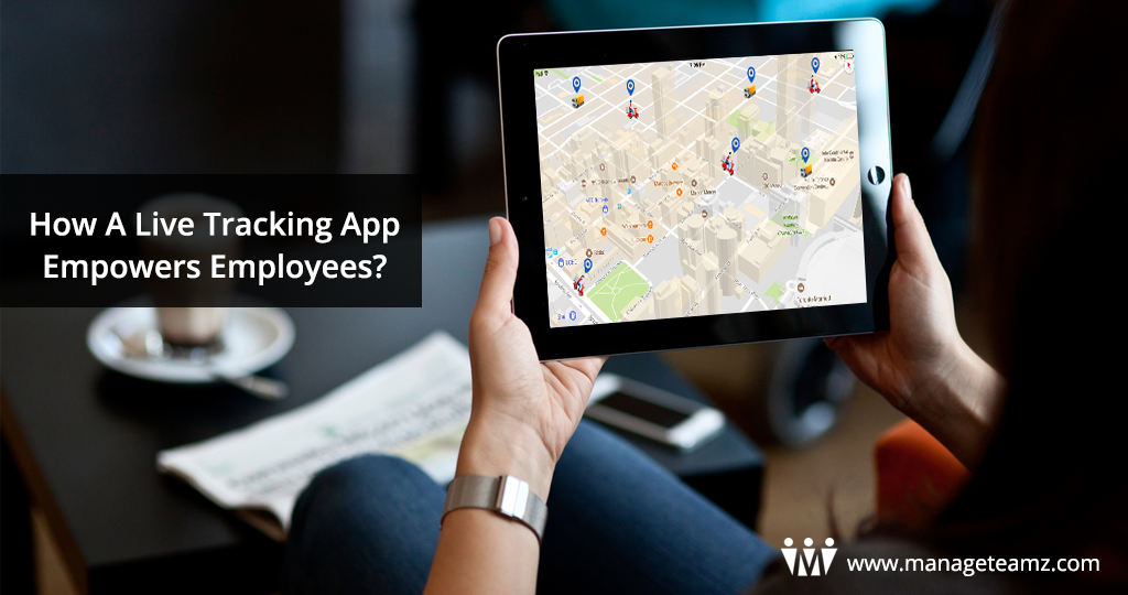 How A Live Tracking App Empowers Employees?