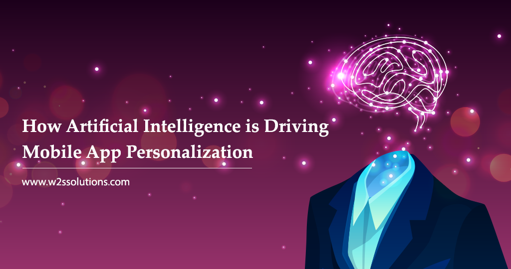 How Artificial Intelligence is Driving Mobile App Personalization?