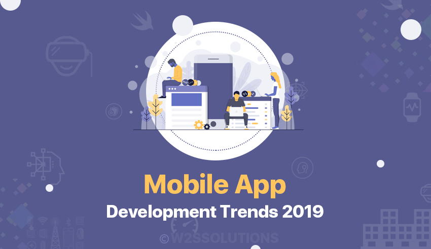 Mobile App Development Trends That Will Get Bigger In 2019