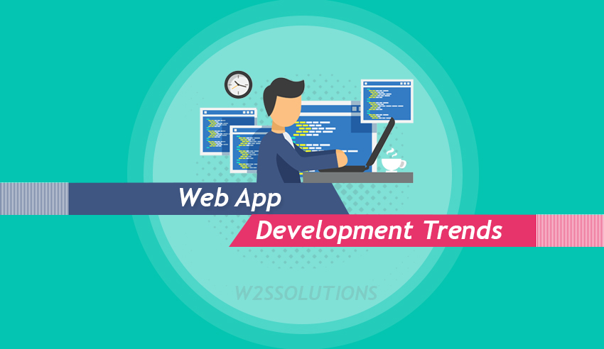 Web App Development Trends That Will Get Bigger In 2019 W2s Solutions Blog