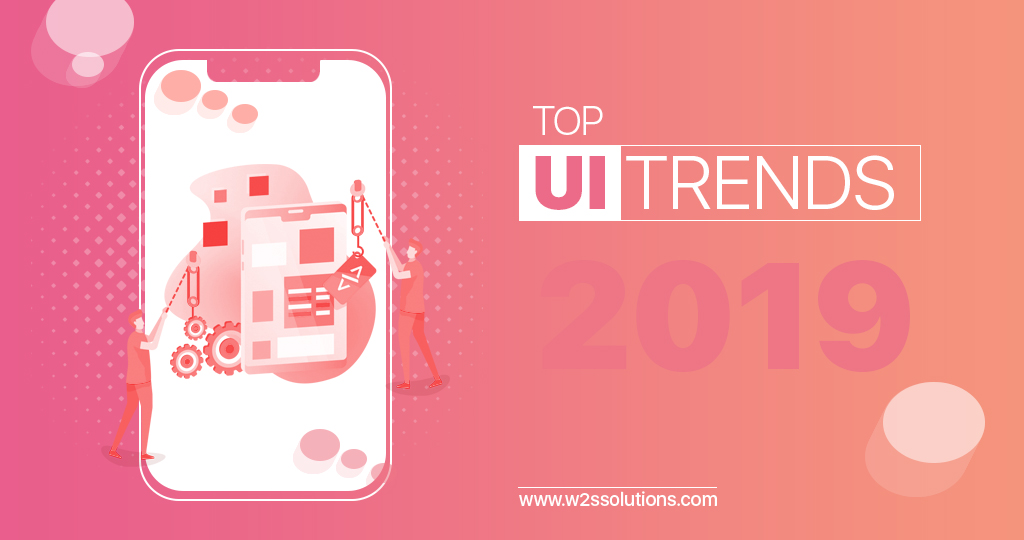 Why should you follow the top UI trends and redesign mobile apps in 2019?