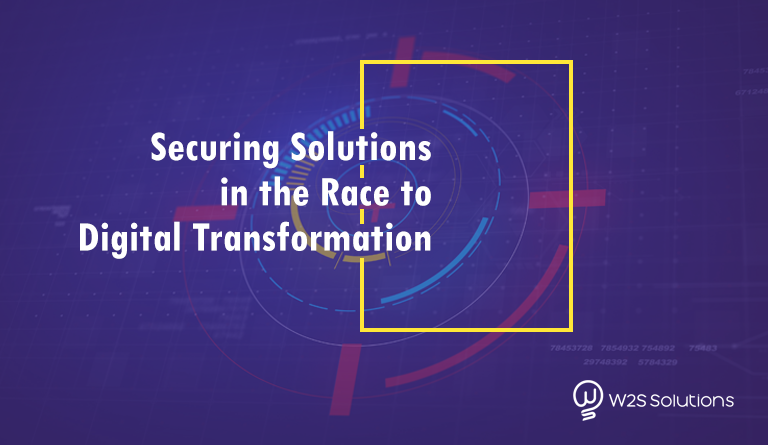 Securing Solutions in the Race to Digital Transformation