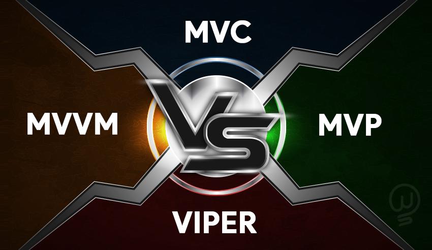 MVC vs MVVM vs MVP vs VIPER: Which design architecture is suitable for iOS?