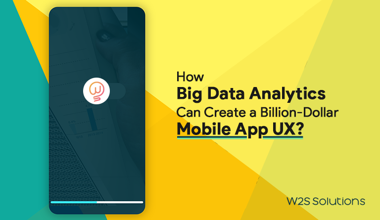 How Big Data Analytics Can Create a Billion-Dollar Mobile App UX?