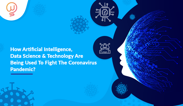 How Artificial Intelligence, Data Science And Technology Are Being Used To Fight The Coronavirus Pandemic?