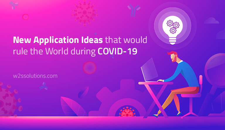 What will be the new Application ideas that would rule the World during COVID-19?