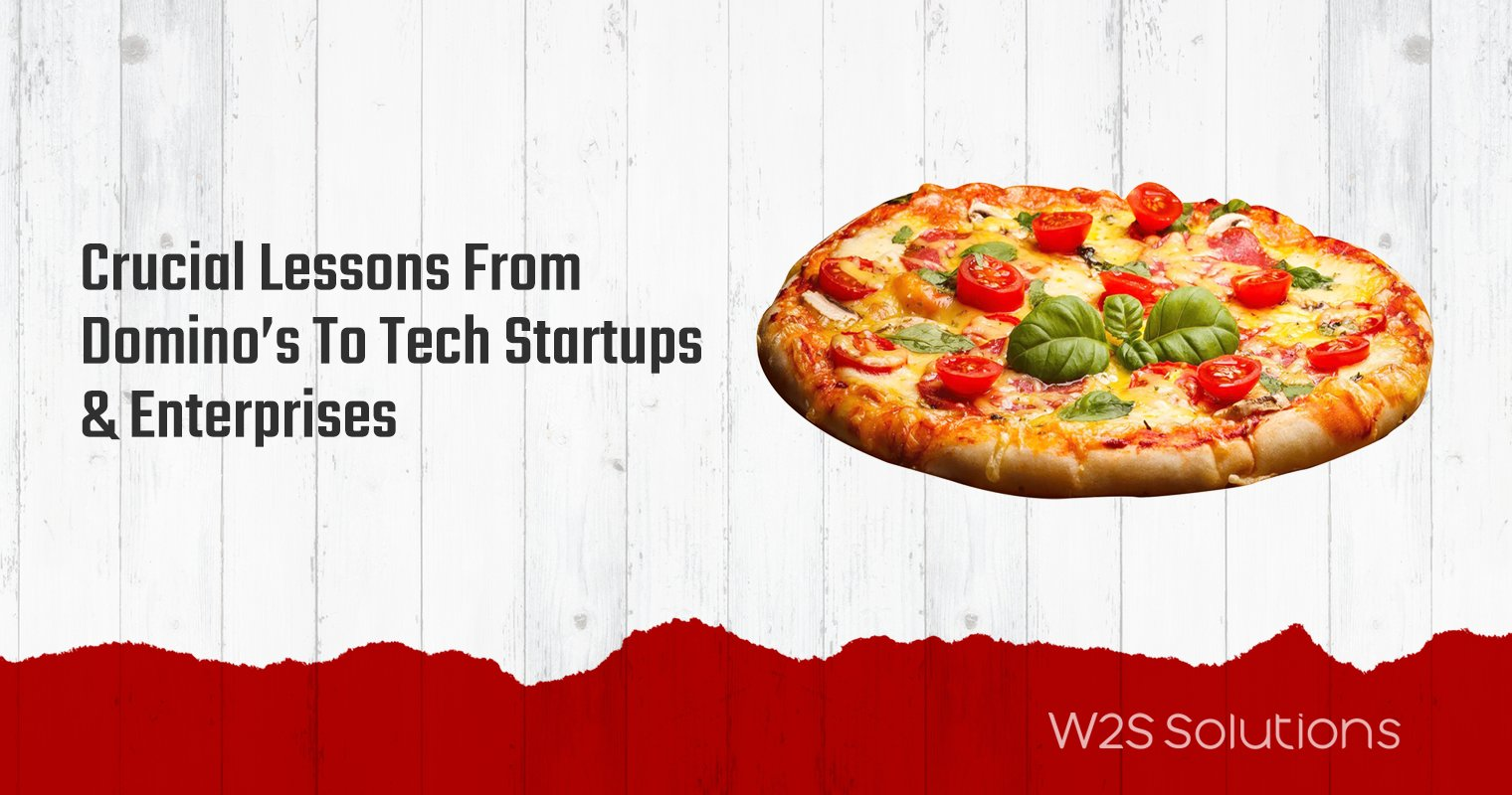 Crucial lessons from Domino's to tech startups and enterprises
